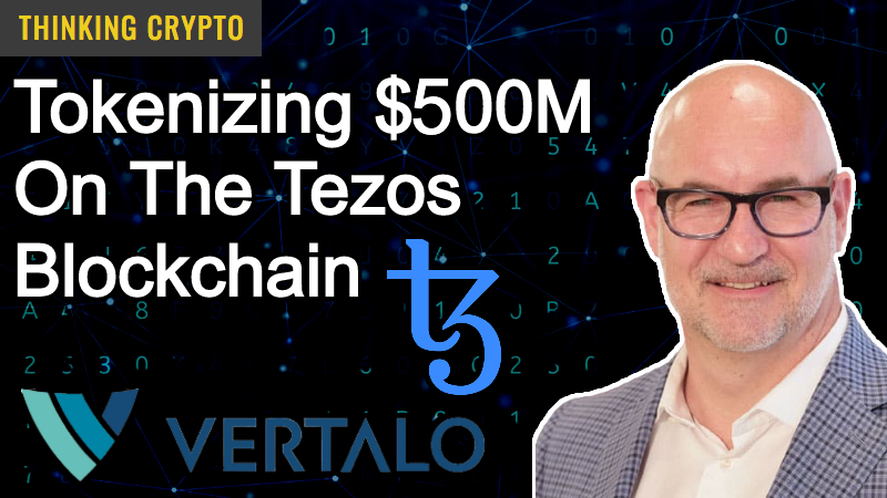 Interview: Vertalo Founder & CEO Dave Hendricks – Tokenizing $500 Million In Assets On The Tezos Blockchain