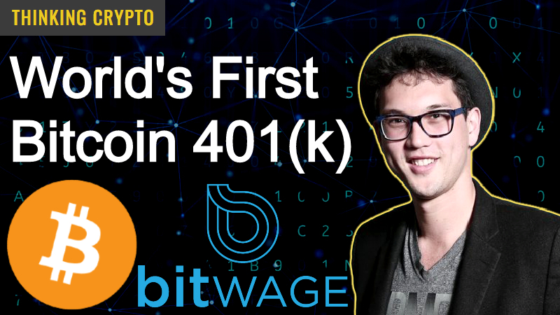 Interview: Bitwage CEO Jonathan Chester – World's First Bitcoin 401K – Gemini – Crypto Regulations