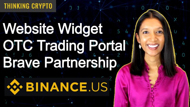 Binance US Website Widget, OTC Trading Portal & Brave Partnership – Rena Shah Interview